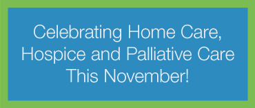 Banner reads celebrating home care hospice and palliative care this November
