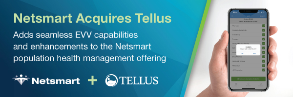 Netsmart Acquires Tellus, Adds seamless EVV capabilities and enhancements to the Netsmart population health management offering
