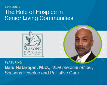 Episode 2 The Role of Hospice in Senior Living Communities Featuring Balu Natarajan M.D.