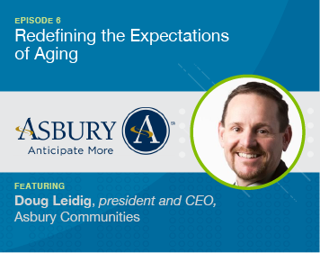 Episode 6 Redefining Expectations of Aging (Asbury A) Featuring Doug Ledig, president and CEO, Asbury Communities