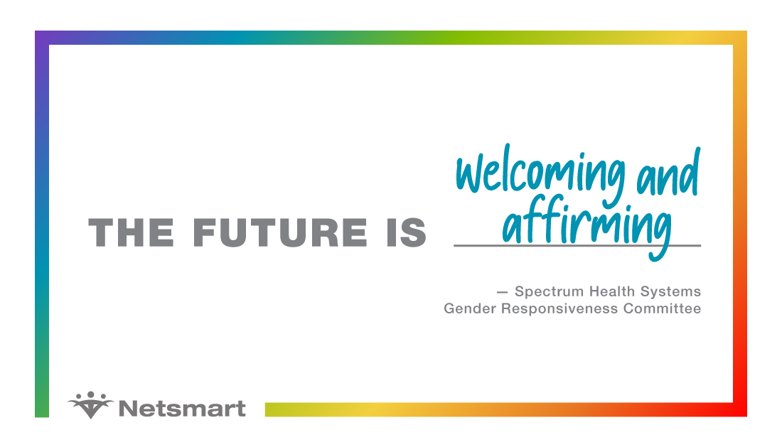 The future is welcoming and affirming. - Spectrum Health Systems Gender Responsiveness Committee