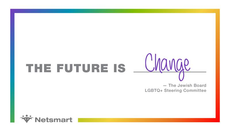 The future is change. - The Jewish Board LGBTQ+ Steering Committee